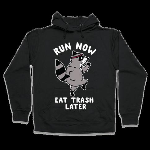 Run Now Eat Trash Later Raccoon Hooded Sweatshirt