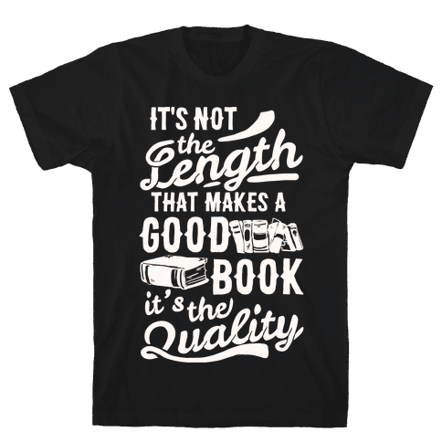 It's Not The Length That Makes A Good Book It's The Quality Mens T-Shirt