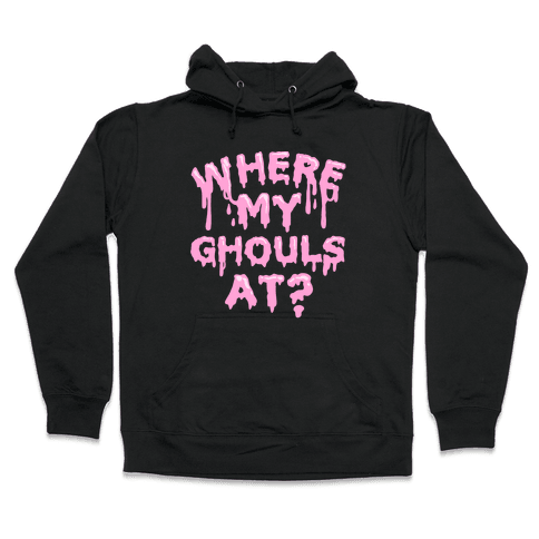Where My Ghouls At? Hooded Sweatshirt