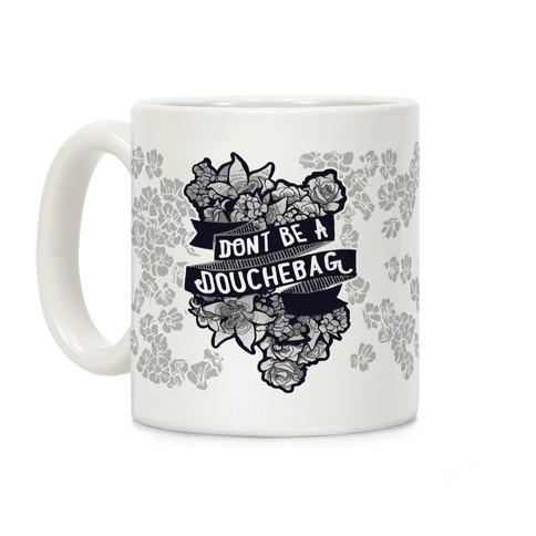 Don't Be A Douchebag Coffee Mug