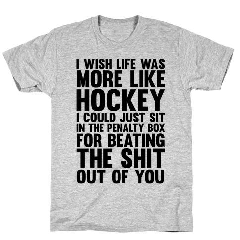 I Wish Life Was Like Hockey T-Shirt