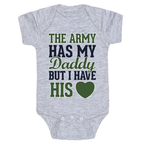 The Army Has My Daddy, But I Have His Heart Baby Onesy
