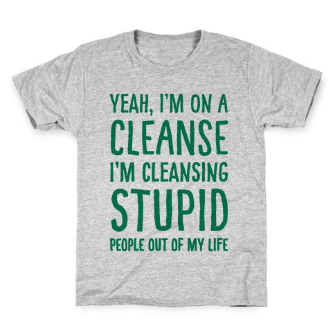 Stupid People Cleanse Kids T-Shirt