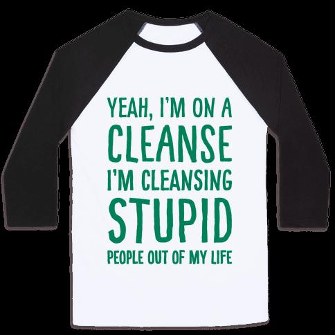 Stupid People Cleanse Baseball Tee