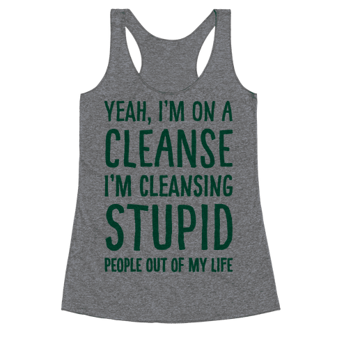 Stupid People Cleanse Racerback Tank Top