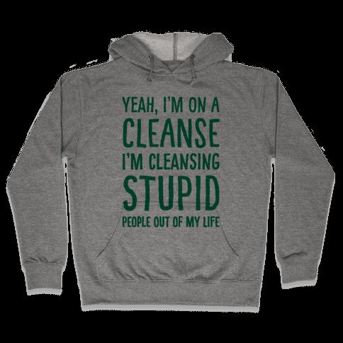 Stupid People Cleanse Hooded Sweatshirt