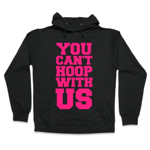 You Can't Hoop With Us Hooded Sweatshirt