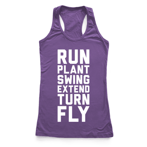 Run, Plant, Swing, Extend Turn Fly Racerback Tank Top