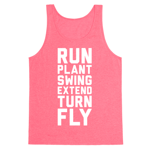 Run, Plant, Swing, Extend Turn Fly Tank Top