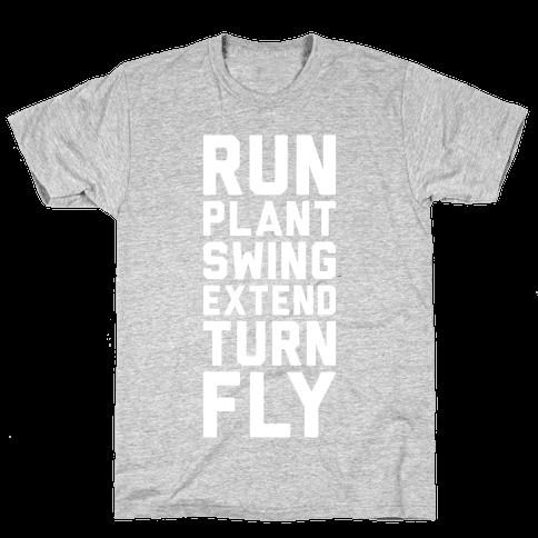 Run, Plant, Swing, Extend Turn Fly Mens T-Shirt