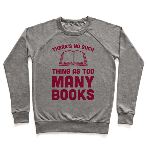 There's No Such Thing As Too Many Books Pullover