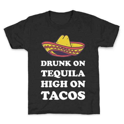 Drunk On Tequila High On Tacos Kids T-Shirt