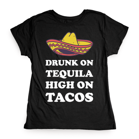Drunk On Tequila High On Tacos Womens T-Shirt