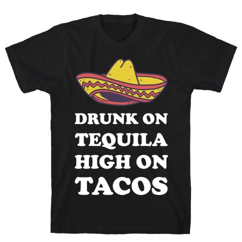 Drunk On Tequila High On Tacos T-Shirt
