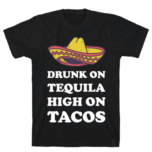 Drunk On Tequila High On Tacos Mens T-Shirt