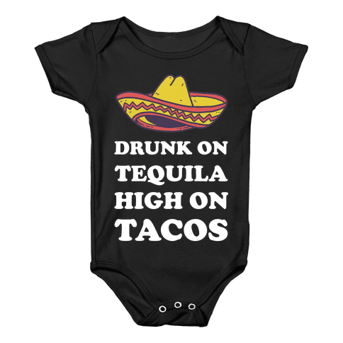 Drunk On Tequila High On Tacos Baby Onesy