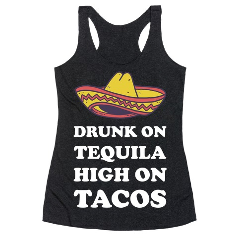Drunk On Tequila High On Tacos Racerback Tank Top