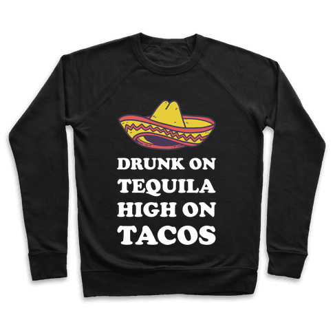 Drunk On Tequila High On Tacos Pullover