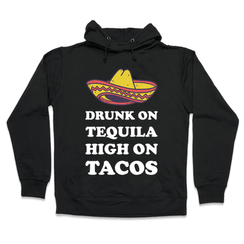 Drunk On Tequila High On Tacos Hooded Sweatshirt