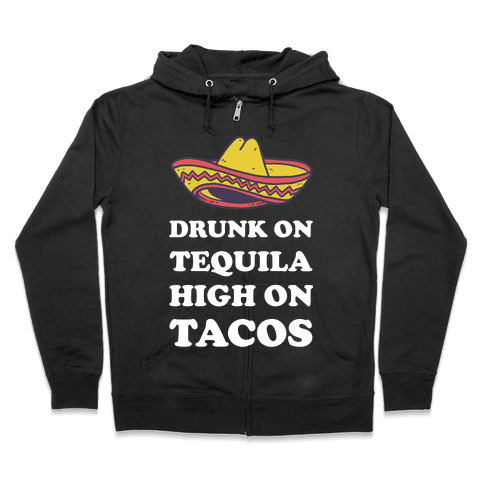 Drunk On Tequila High On Tacos Zip Hoodie