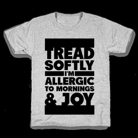 Tread Softly I'm Allergic To Mornings & Joy Kids T-Shirt