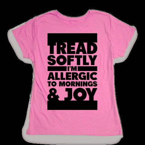 Tread Softly I'm Allergic To Mornings & Joy Womens T-Shirt