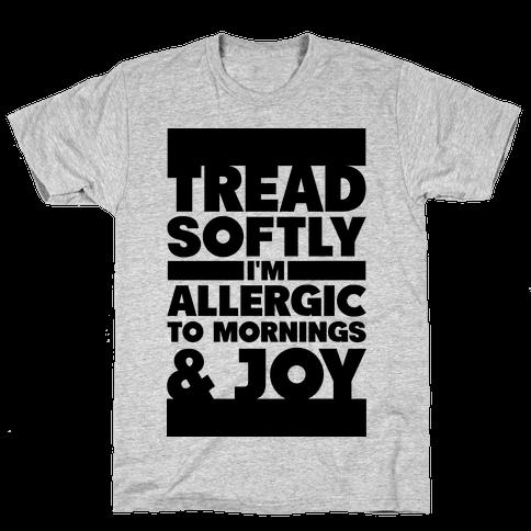 Tread Softly I'm Allergic To Mornings & Joy Mens T-Shirt