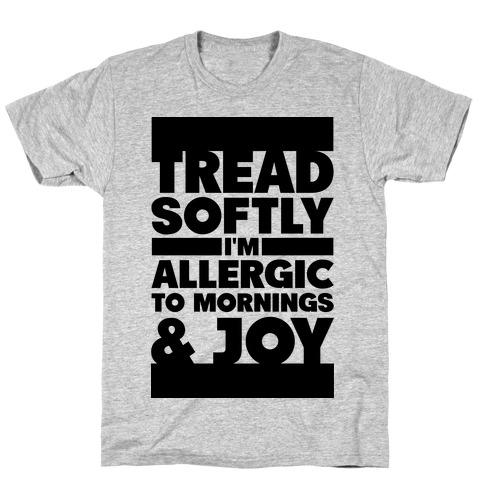 Tread Softly I'm Allergic To Mornings & Joy T-Shirt