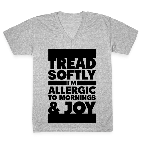 Tread Softly I'm Allergic To Mornings & Joy V-Neck Tee Shirt