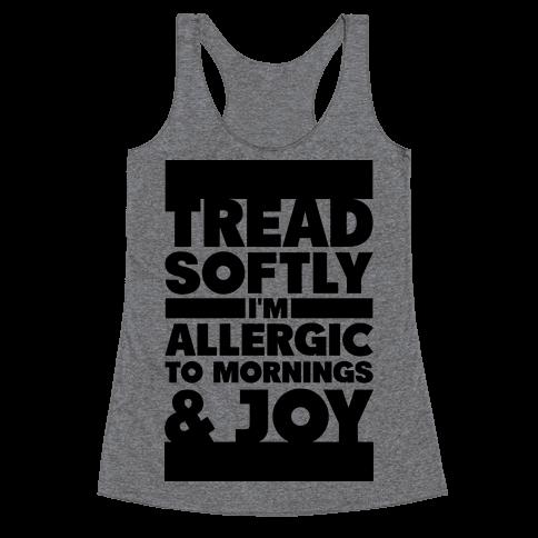 Tread Softly I'm Allergic To Mornings & Joy Racerback Tank Top