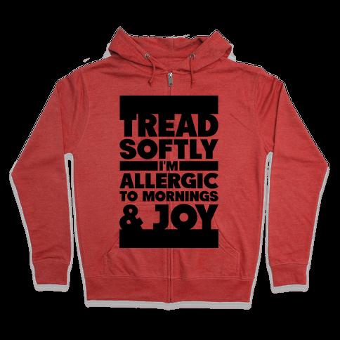 Tread Softly I'm Allergic To Mornings & Joy Zip Hoodie