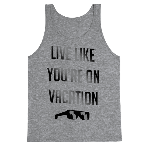 Live Like You're On Vacation Tank Top