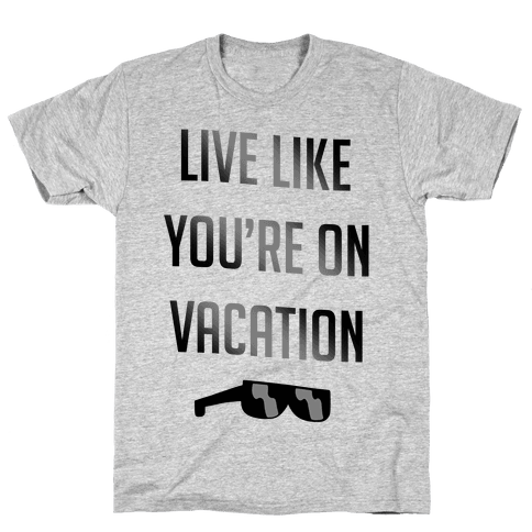 Live Like You're On Vacation Mens T-Shirt