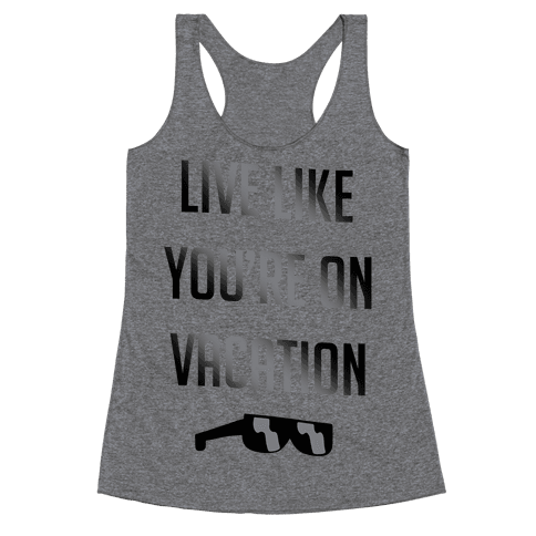 Live Like You're On Vacation Racerback Tank Top