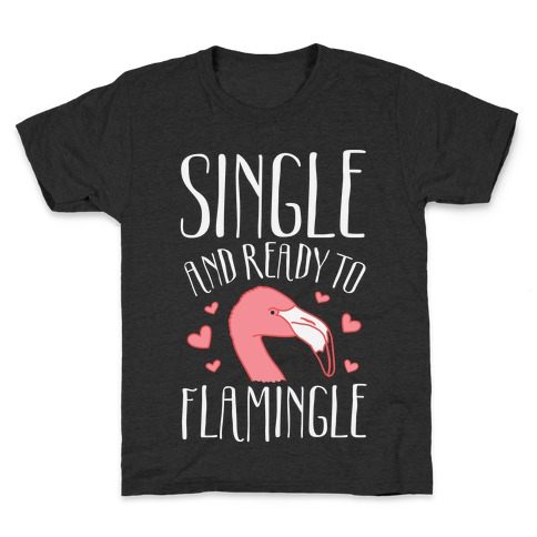 Single And Ready To Flamingle Kids T-Shirt