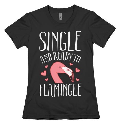 Single And Ready To Flamingle Womens T-Shirt
