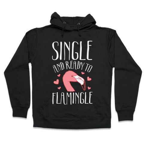 Single And Ready To Flamingle Hooded Sweatshirt