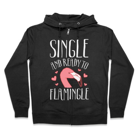 Single And Ready To Flamingle Zip Hoodie