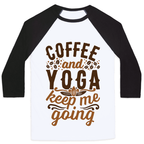 Coffee And Yoga Keep Me Going Baseball Tee