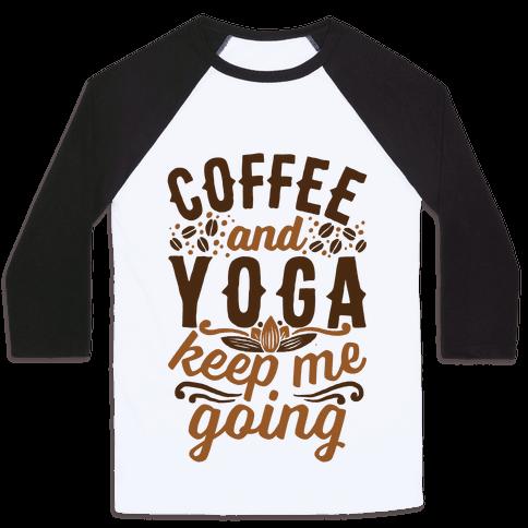 Coffee And Yoga Keep Me Going Baseball Tee