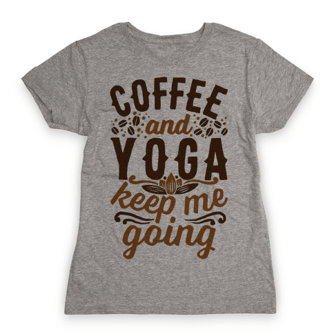 Coffee And Yoga Keep Me Going Womens T-Shirt