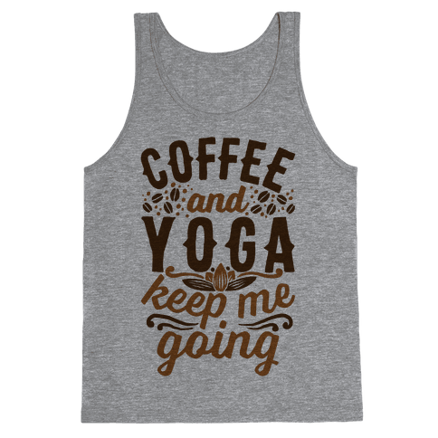 Coffee And Yoga Keep Me Going Tank Top