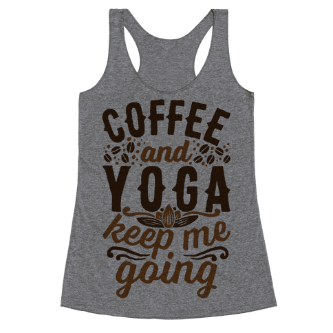 Coffee And Yoga Keep Me Going Racerback Tank Top