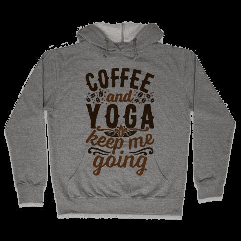 Coffee And Yoga Keep Me Going Hooded Sweatshirt