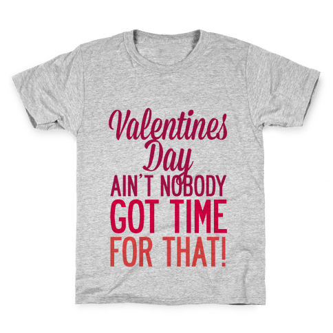 Valentines Day Aint Nobody Got Time For That Kids T-Shirt