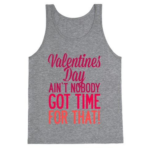 Valentines Day Aint Nobody Got Time For That Tank Top