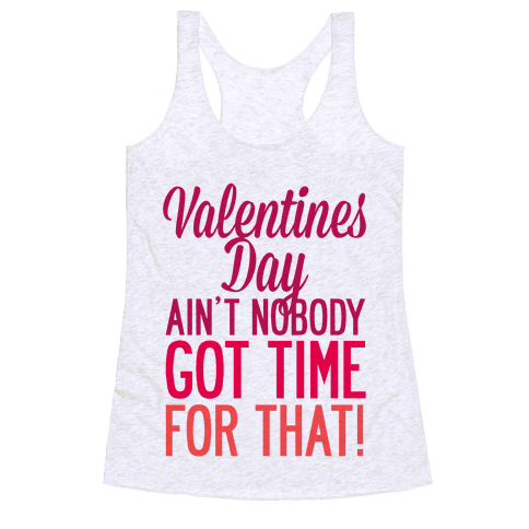 Valentines Day Aint Nobody Got Time For That Racerback Tank Top