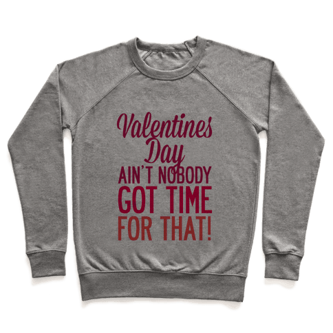 Valentines Day Aint Nobody Got Time For That Pullover