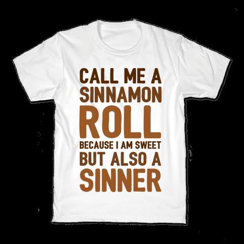 Call Me A Sinnamon Roll Because I Am Sweet But Also A Sinner Kids T-Shirt