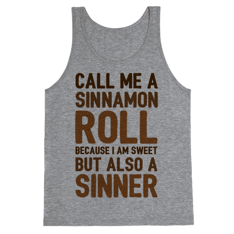 Call Me A Sinnamon Roll Because I Am Sweet But Also A Sinner Tank Top